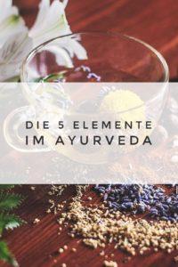 Was ist eigentlich Ayurveda? Die 5 Elemente im Ayurveda bestimmen alles, was wir im Ayurveda tun und wie wir unser Leben gestalten.