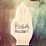"""""""Das ist ja total unyogisch!"""" – Die Yoga Polizei"""