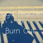 Happy Healthy Monday: Yoga Teacher & Burn Out