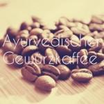 Happy Healthy Monday: Ayurvedischer Gewürzkaffee