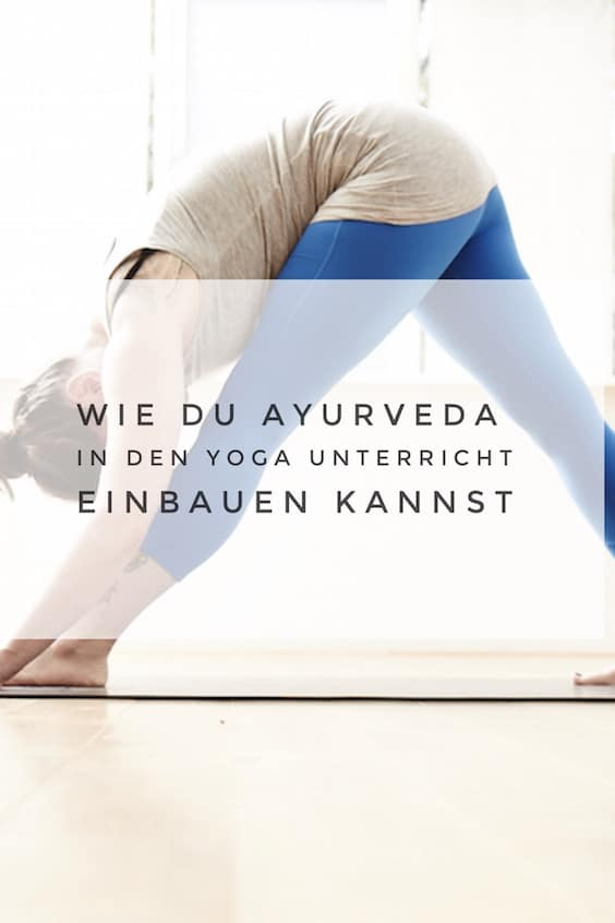 So kannst du Ayurveda in deinen Yoga Unterricht einbauen