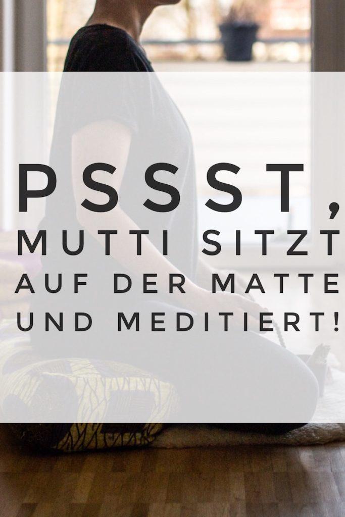 Psssst! Mutti meditiert! Wieso du regelmäßig als Mama meditieren solltest