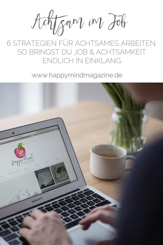 Achtsamkeit im Job ist ein so wichtiges Thema! Denn der meiste Stress entsteht nun mal beim Arbeiten. Hier kommen 6 Strategien für achtsames Arbeiten.
