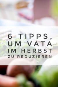 Ayurvedische Ernährung im Herbst: Mit diesen 6 Tipps reduzierst du schnell dein Vata