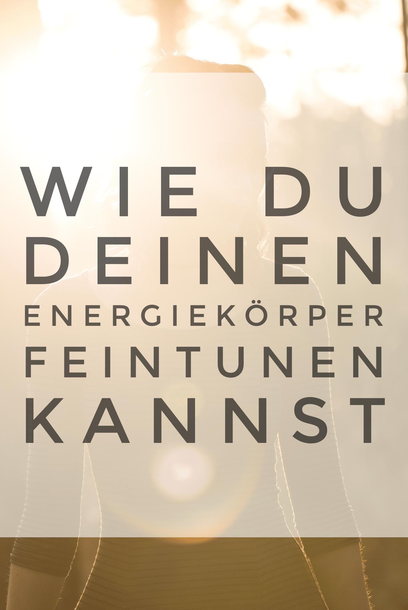 Feintuning des Energiekörpers!