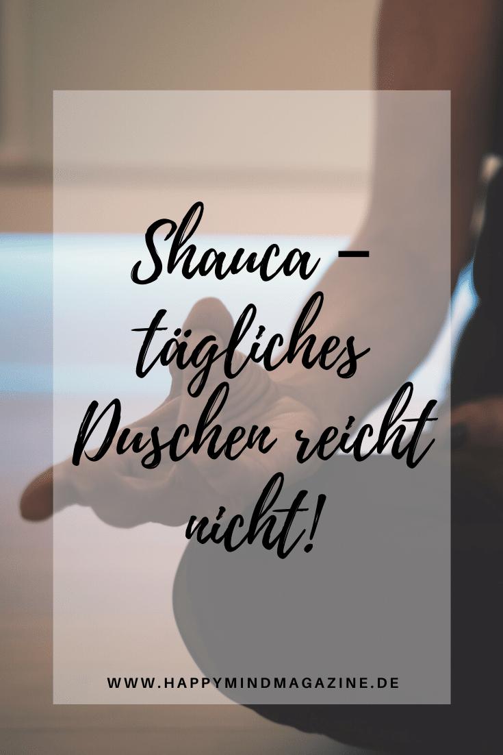 Shauca – tägliches Duschen reicht nicht!